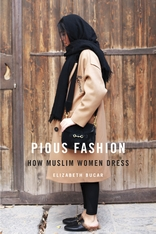 Cover: Pious Fashion: How Muslim Women Dress, by Elizabeth Bucar, from Harvard University Press
