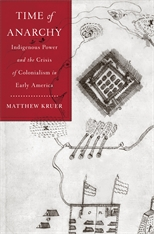 Cover: Time of Anarchy: Indigenous Power and the Crisis of Colonialism in Early America