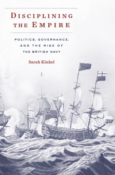 Cover: Disciplining the Empire: Politics, Governance, and the Rise of the British Navy, from Harvard University Press