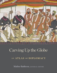 Cover: Carving Up the Globe: An Atlas of Diplomacy, edited by Malise Ruthven, from Harvard University Press