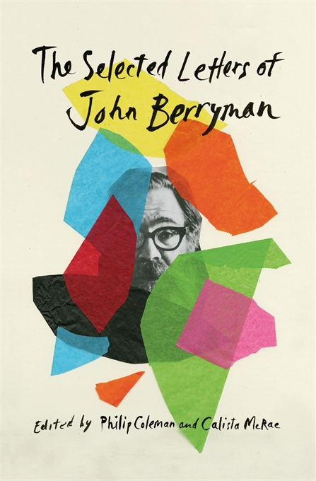Cover: The Selected Letters of John Berryman, by John Berryman, edited by Philip Coleman and Calista McRae, with a Foreword by Martha B. Mayou, from Harvard University Press