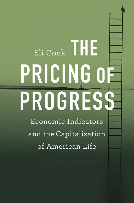 Cover: The Pricing of Progress: Economic Indicators and the Capitalization of American Life, from Harvard University Press
