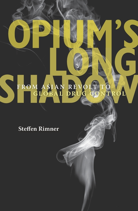 Cover: Opium's Long Shadow: From Asian Revolt to Global Drug Control, from Harvard University Press