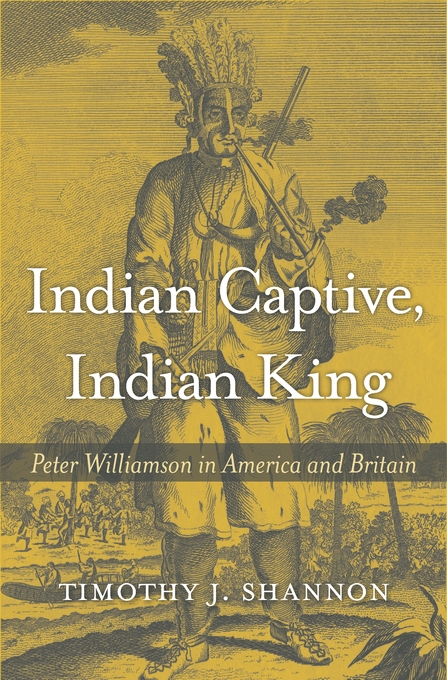 Cover: Indian Captive, Indian King: Peter Williamson in America and Britain, from Harvard University Press