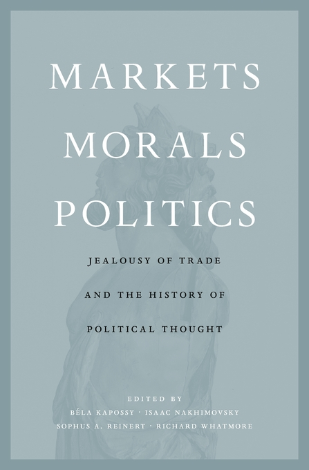 Cover: Markets, Morals, Politics: Jealousy of Trade and the History of Political Thought, from Harvard University Press