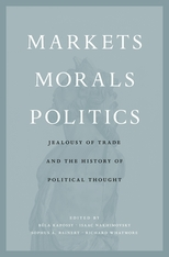 Cover: Markets, Morals, Politics: Jealousy of Trade and the History of Political Thought