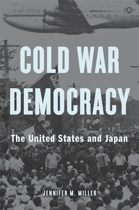 Cover: Cold War Democracy: The United States and Japan, from Harvard University Press
