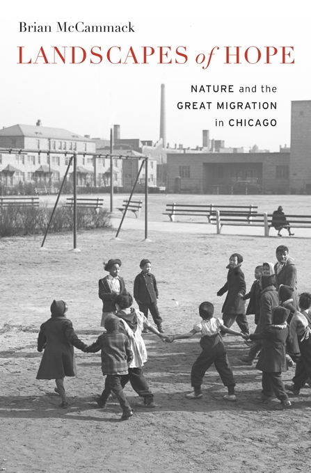 Cover: Landscapes of Hope: Nature and the Great Migration in Chicago, from Harvard University Press