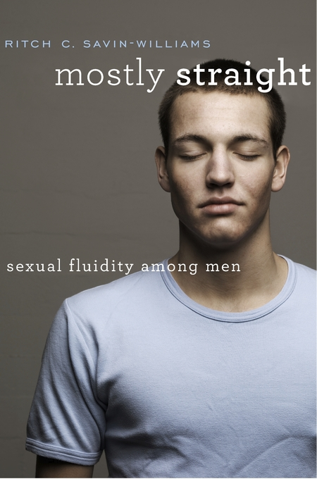 Cover: Mostly Straight: Sexual Fluidity among Men, from Harvard University Press