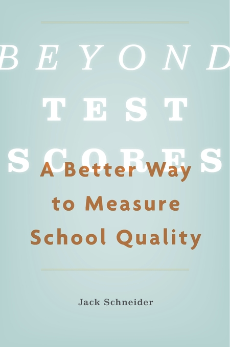 Cover: Beyond Test Scores: A Better Way to Measure School Quality, from Harvard University Press