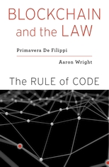 Cover: Blockchain and the Law: The Rule of Code, by Primavera De Filippi and Aaron Wright, from Harvard University Press