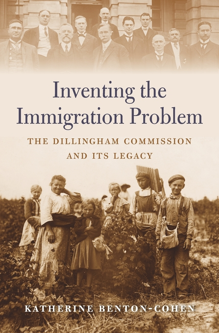 Cover: Inventing the Immigration Problem: The Dillingham Commission and Its Legacy, from Harvard University Press
