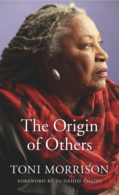 Cover: The Origin of Others, by Toni Morrison, with a Foreword by Ta-Nehisi Coates, from Harvard University Press