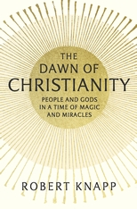 Cover: The Dawn of Christianity: People and Gods in a Time of Magic and Miracles