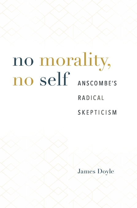 Cover: No Morality, No Self: Anscombe's Radical Skepticism, from Harvard University Press