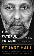 Cover: The Fateful Triangle: Race, Ethnicity, Nation, by Stuart Hall, edited by Kobena Mercer, with a foreword by Henry Louis Gates, Jr., from Harvard University Press