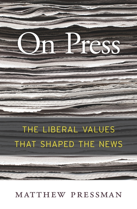 Cover: On Press: The Liberal Values That Shaped the News, from Harvard University Press