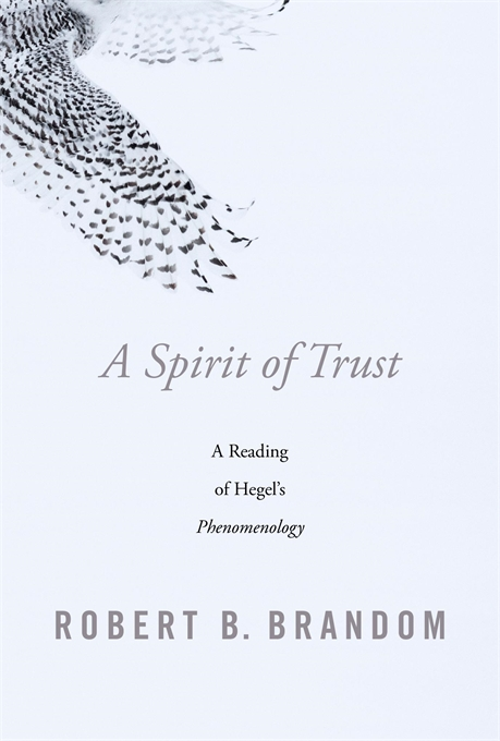 Cover: A Spirit of Trust: A Reading of Hegel's Phenomenology, by Robert B. Brandom, from Harvard University Press