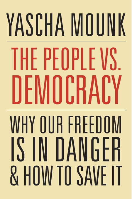 Cover: The People vs. Democracy: Why Our Freedom Is in Danger and How to Save It, from Harvard University Press