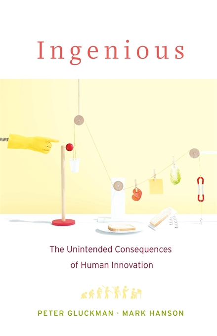 Cover: Ingenious: The Unintended Consequences of Human Innovation, by Peter Gluckman and Mark Hanson, from Harvard University Press