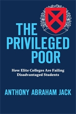 Cover: The Privileged Poor: How Elite Colleges Are Failing Disadvantaged Students, by Anthony Abraham Jack, from Harvard University Press