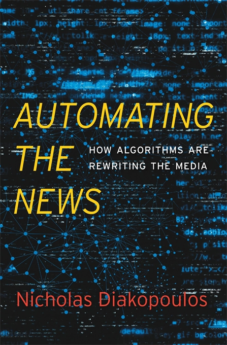 Cover: Automating the News: How Algorithms Are Rewriting the Media, by Nicholas Diakopoulos, from Harvard University Press
