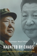 Cover: Haunted by Chaos: China's Grand Strategy from Mao Zedong to Xi Jinping, by Sulmaan Wasif Khan, from Harvard University Press
