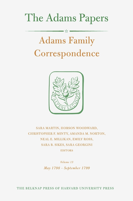 Cover: Adams Family Correspondence, Volume 13: May 1798–September 1799, from Harvard University Press