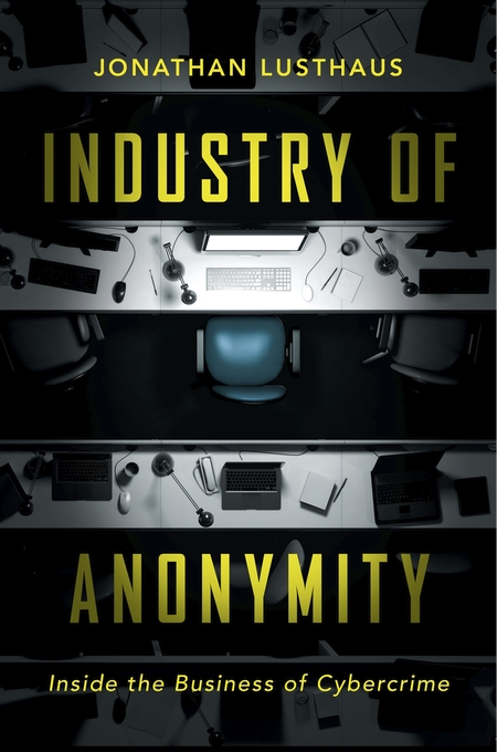 Cover: Industry of Anonymity: Inside the Business of Cybercrime, from Harvard University Press