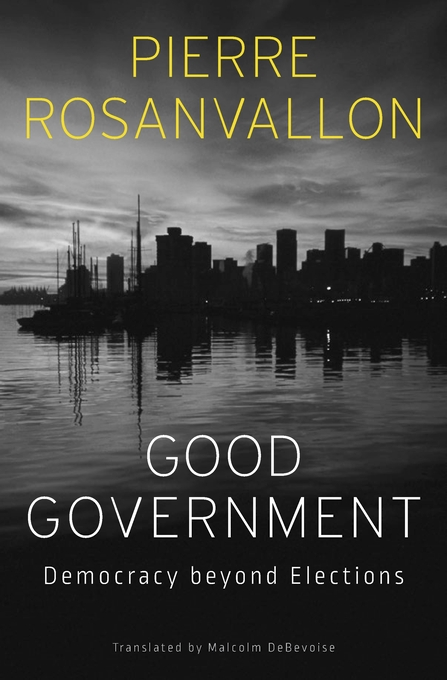 Cover: Good Government: Democracy beyond Elections, from Harvard University Press