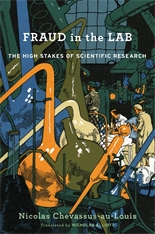 Cover: Fraud in the Lab: The High Stakes of Scientific Research, by Nicolas Chevassus-au-Louis, translated by Nicholas Elliott, from Harvard University Press