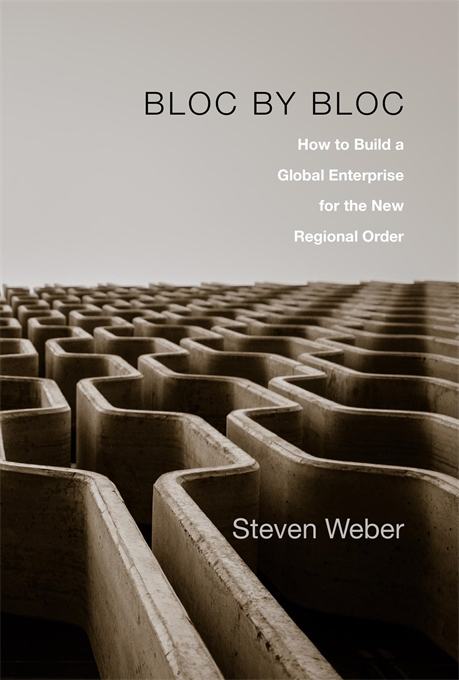 Cover: Bloc by Bloc: How to Build a Global Enterprise for the New Regional Order, from Harvard University Press