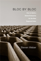 Cover: Bloc by Bloc: How to Build a Global Enterprise for the New Regional Order, by Steven Weber, from Harvard University Press
