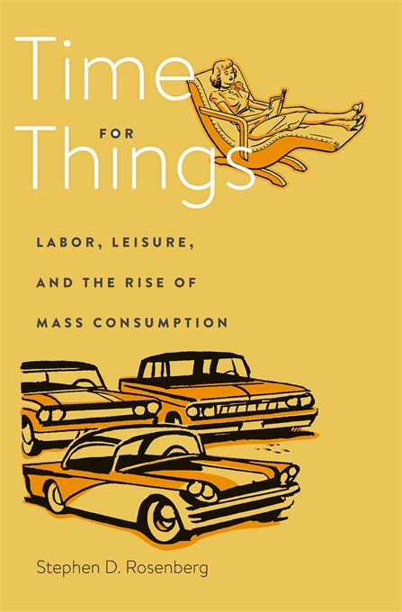 Cover: Time for Things: Labor, Leisure, and the Rise of Mass Consumption, from Harvard University Press