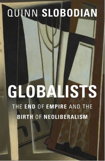 Cover: Globalists: The End of Empire and the Birth of Neoliberalism, from Harvard University Press