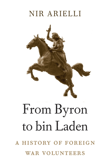 Cover: From Byron to bin Laden: A History of Foreign War Volunteers, from Harvard University Press