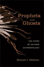 Cover: Prophets and Ghosts: The Story of Salvage Anthropology