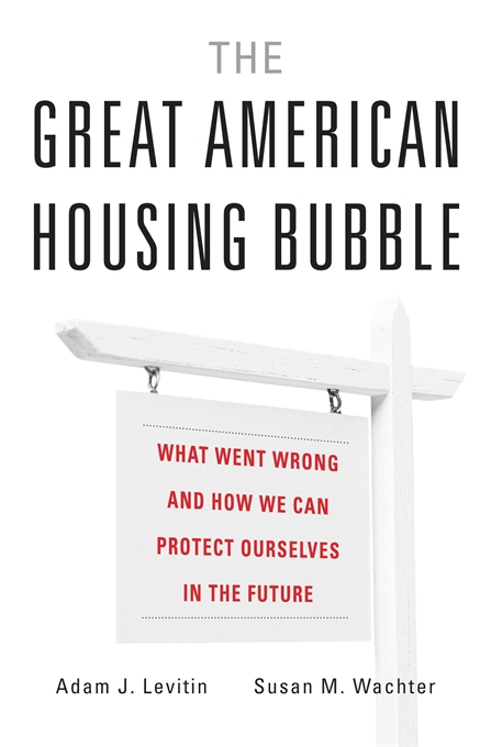 Cover: The Great American Housing Bubble: What Went Wrong and How We Can Protect Ourselves in the Future, from Harvard University Press