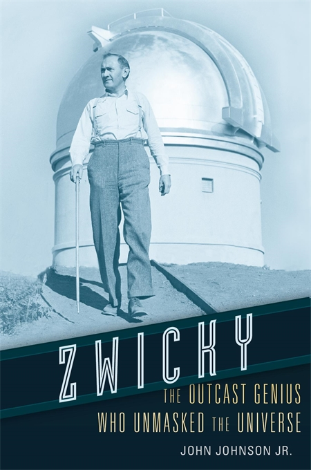Cover: Zwicky: The Outcast Genius Who Unmasked the Universe, from Harvard University Press