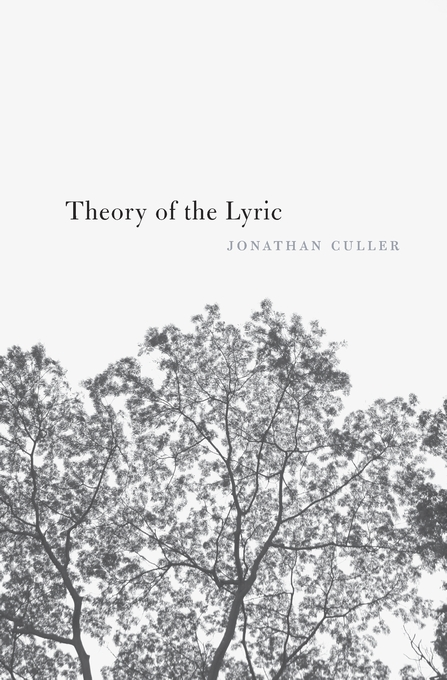 Cover: Theory of the Lyric, by Jonathan Culler, from Harvard University Press