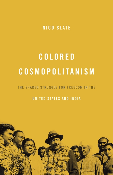 Cover: Colored Cosmopolitanism: The Shared Struggle for Freedom in the United States and India, from Harvard University Press
