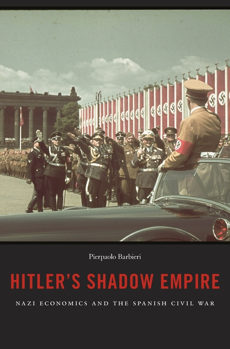 Cover: Hitler's Shadow Empire: Nazi Economics and the Spanish Civil War, from Harvard University Press
