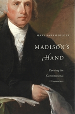 Cover: Madison's Hand: Revising the Constitutional Convention, by Mary Sarah Bilder, from Harvard University Press