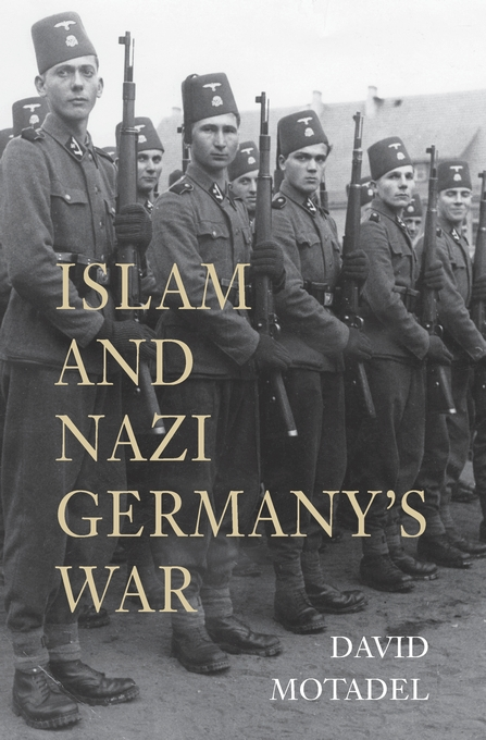 Cover: Islam and Nazi Germany's War, from Harvard University Press