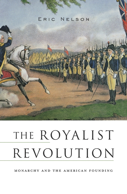 Cover: The Royalist Revolution: Monarchy and the American Founding, from Harvard University Press