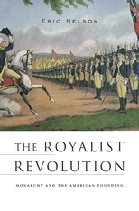 Cover: The Royalist Revolution: Monarchy and the American Founding, by Eric Nelson, from Harvard University Press
