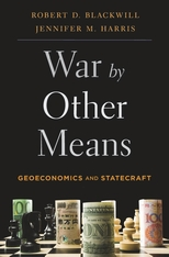 Cover: War by Other Means: Geoeconomics and Statecraft, by Robert D. Blackwill and Jennifer M. Harris, from Harvard University Press