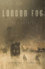 Cover: London Fog: The Biography, by Christine L. Corton, from Harvard University Press