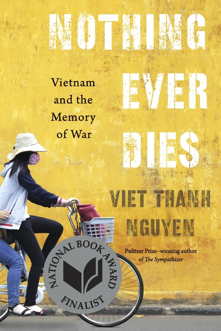 Cover: Nothing Ever Dies: Vietnam and the Memory of War, by Viet Thanh Nguyen, from Harvard University Press
