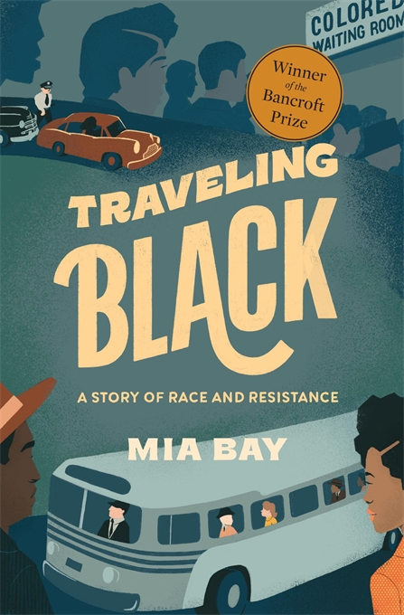 Cover: Traveling Black: A Story of Race and Resistance, from Harvard University Press